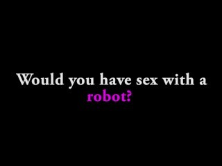 Ask A Porno Star: Would You Have Hook-up With A Robot? Thumb